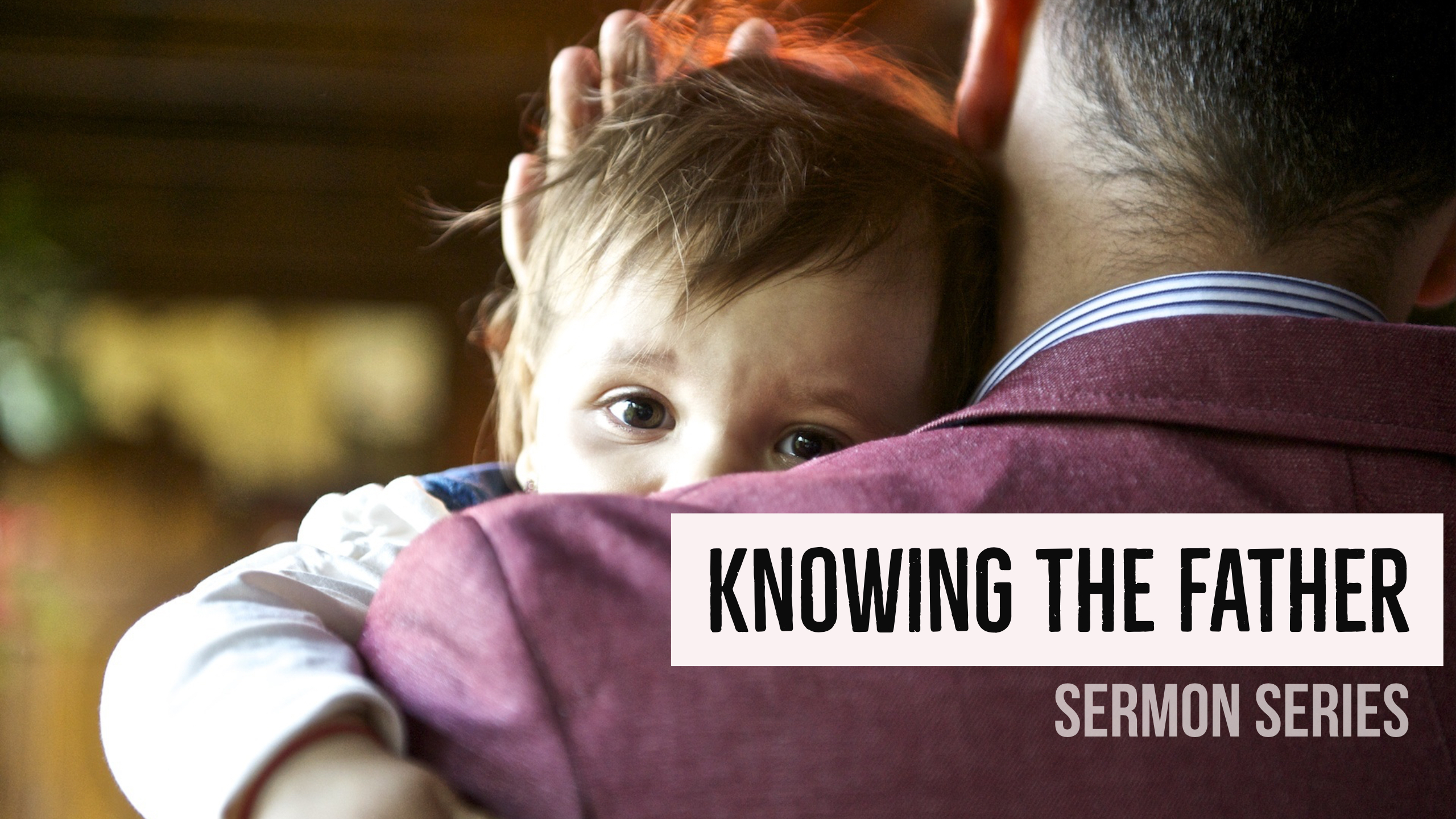 Knowing the Father Sermon Series.jpg